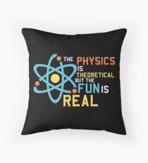 The Physics Is Theoretical But The Fun Is Real Throw Pillow