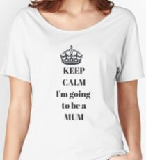 Keep calm I'm going to be a mum Women's Relaxed Fit T-Shirt