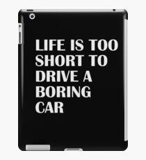 LIFE TOO SHORT TO DRIVE A BORING CAR FUUNY T-SHIRT CAR iPad Case/Skin
