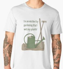 I'm so excited by gardening that I wet my plants! Men's Premium T-Shirt