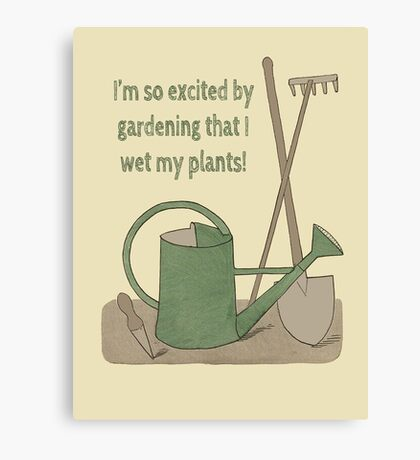 I'm so excited by gardening that I wet my plants! Canvas Print