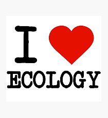 I Love Ecology Photographic Print