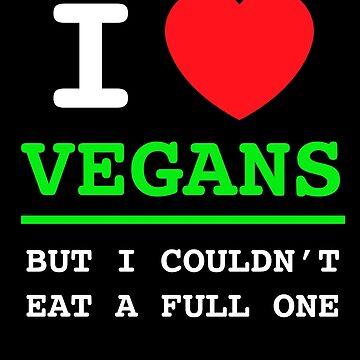 I Love Vegans by ApostateAwake