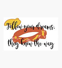 Follow Your Dreams - Character Inspired Quote Photographic Print