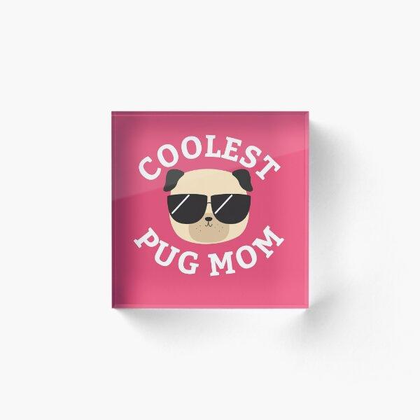 Coolest Pug Mom Acrylic Block