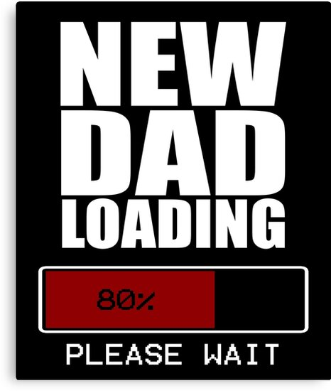 79618352203 New dad loading please wait jpg 466x550 Dad to be loading