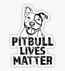 Pitbull Lives Matter - Funny Pitbull Saying Shirt Sticker