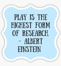 Play is the Highest Form of Research Sticker