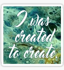 I was created to create 2. Sticker