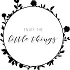 Enjoy the Little Things Floral Design by MackenzieMakes