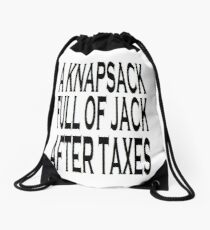 A Knapsack Full Of Jack After Taxes Drawstring Bag