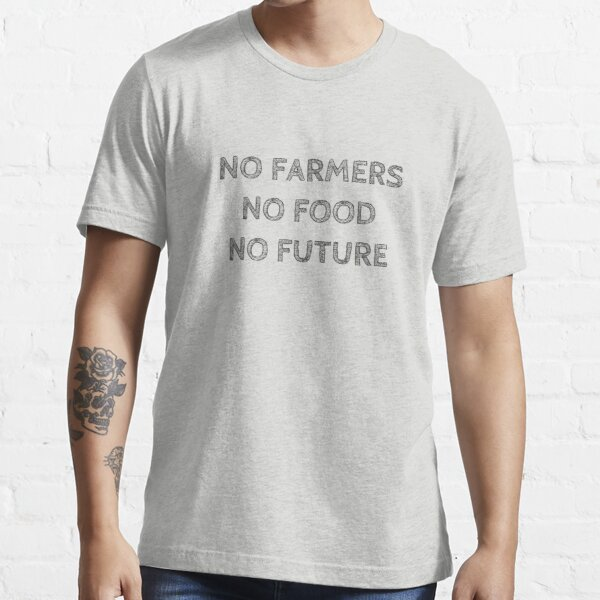 NO FARMERS NO FOOD NO FUTURE Essential T-Shirt