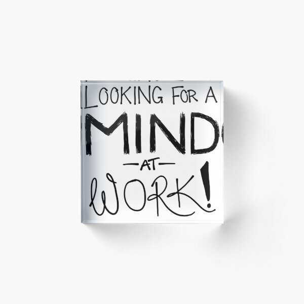 Looking For A Mind At Work - Contrast Black Acrylic Block