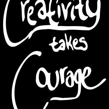 Creativity Takes Courage (white text) by chaoticginger