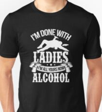I am done with ladies I'm all yours now alcohol t shirt T-Shirt