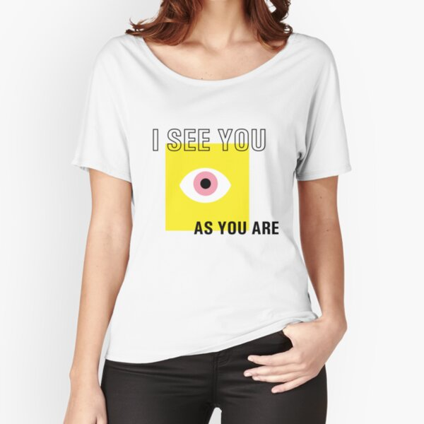 I see you as you are Relaxed Fit T-Shirt