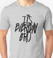 It's Everyday Bro T-Shirt
