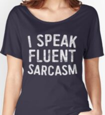 I Speak Fluent Sarcasm Women's Relaxed Fit T-Shirt