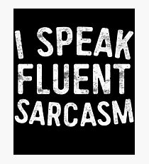 I Speak Fluent Sarcasm Photographic Print