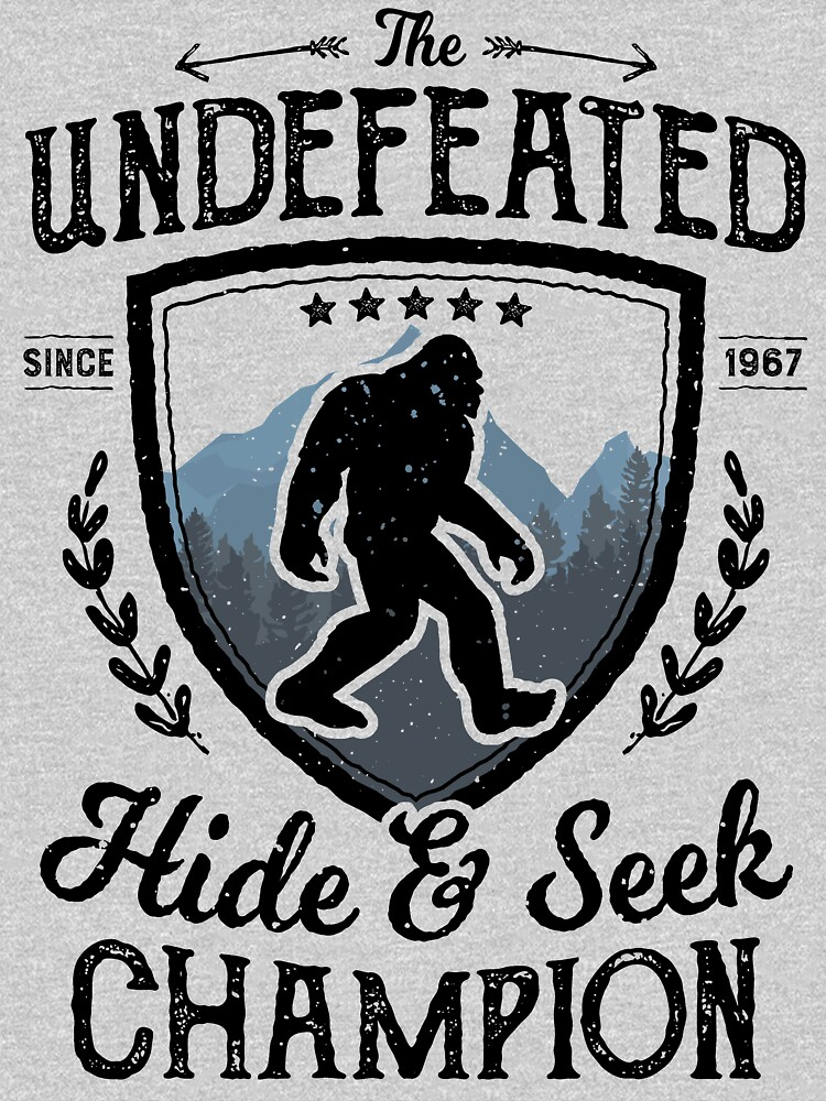 Bigfoot Undefeated Hide and Seek Champion Sasquatch T Shirt by LiqueGifts