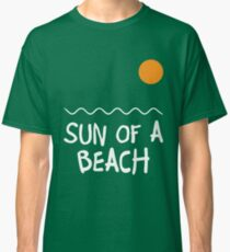 Sun Of A Beach Classic T-Shirt
