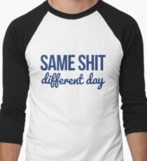 Same shit different day T-Shirt