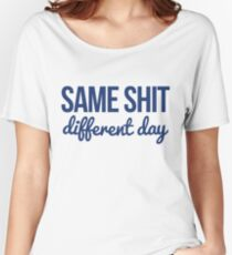 Same shit different day Women's Relaxed Fit T-Shirt
