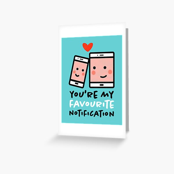 You're My Favourite Notification - Cute, funny Greeting Card