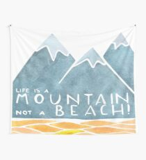 Life is a Mountain not a Beach Wall Tapestry
