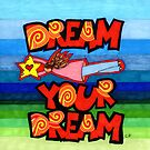 Dream Your Dream by cehouston