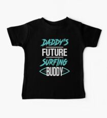 Daddy's Future Surfing Buddy Funny Baby Tee