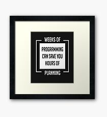 Weeks of Programming - Humor Shirt for Programmers and Geeks Framed Print