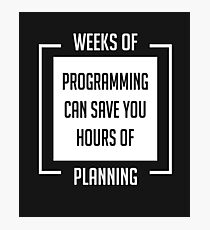 Weeks of Programming - Humor for Programmers and Geeks Photographic Print
