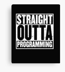 Straight Outta Programming for Programmers and Geeks Canvas Print