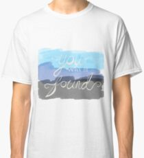 You Will Be Found- Dear Evan Hansen   Classic T-Shirt