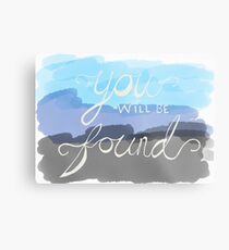 You Will Be Found- Dear Evan Hansen   Metal Print