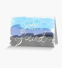 You Will Be Found- Dear Evan Hansen   Greeting Card