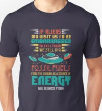 Neil DeGrasse Tyson Aliens and Fossil Fuels quote T-Shirt