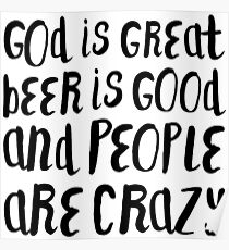 GOD IS GREAT BEER IS GOOD AND PEOPLE ARE CRAZY Poster
