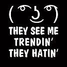 Le Lenny Gesicht Sie sehen mich Trendin 'Sie Hatin' von electrovista