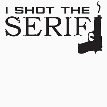 I shot the Serif by CornerOfMyMind