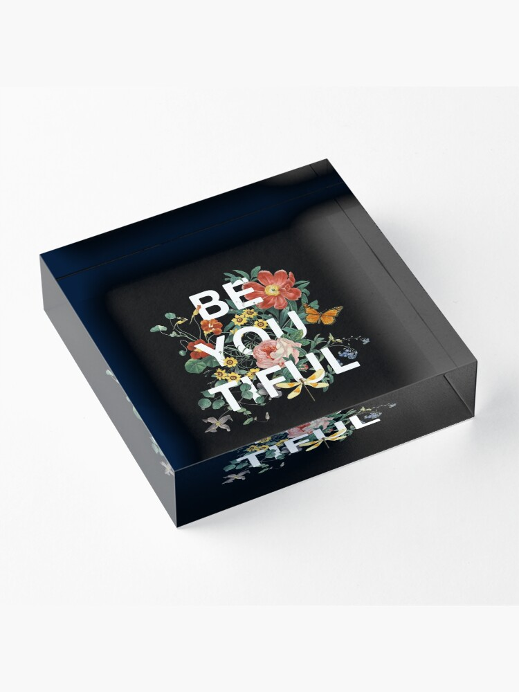 Alternate view of Be You Tiful Acrylic Block