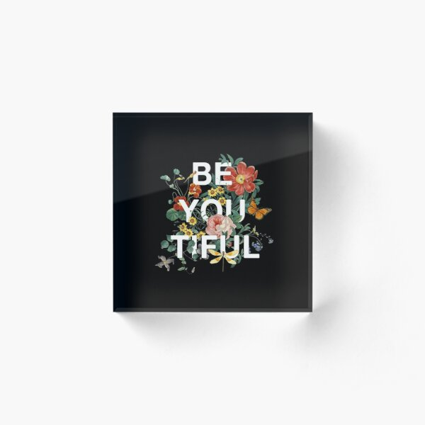 Be You Tiful Acrylic Block
