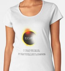Total Solar Eclipse August 21 2017 Graphic T-Shirt I was there it was totality awesome T-Shirt Women's Premium T-Shirt