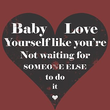 Love Yourself - Don't wait for someone else by DBA-Dezines