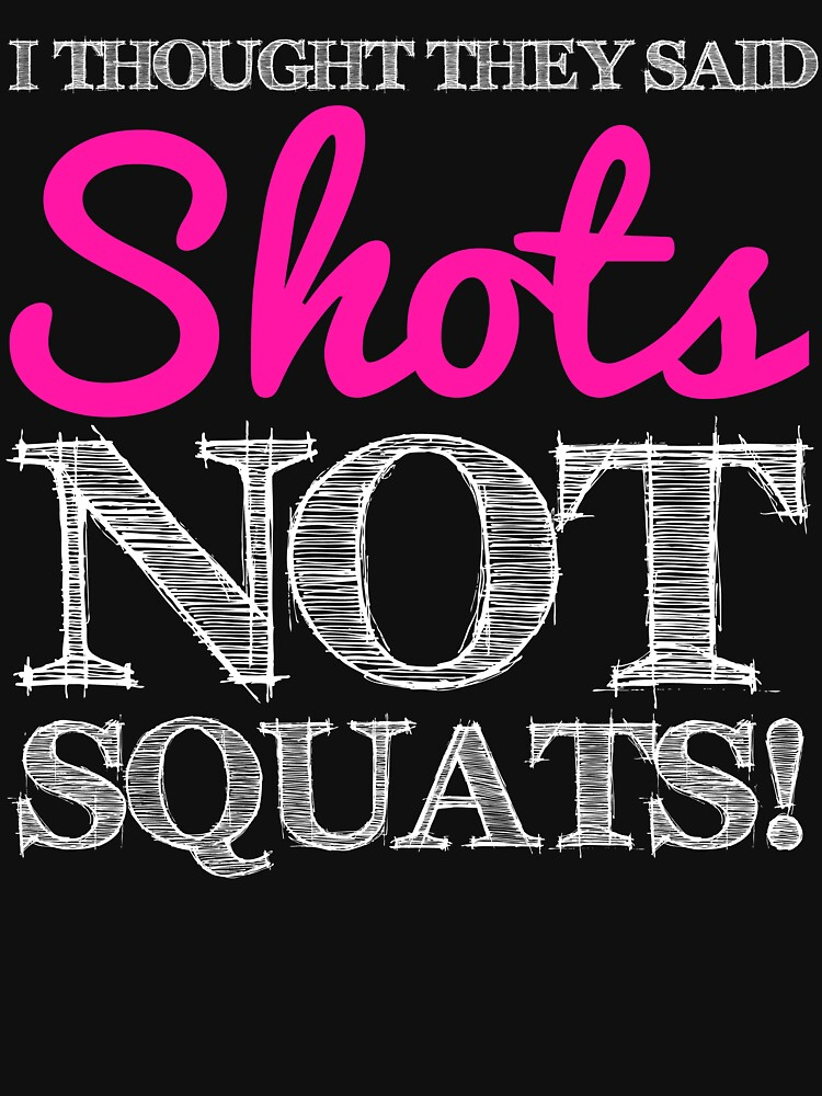 I Thought They said Shots, Not Squats! by getgoing