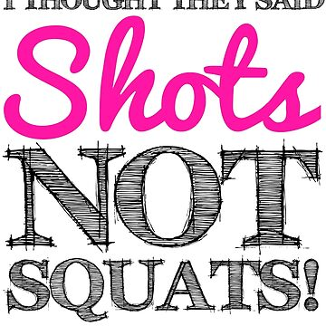 I Thought They Said Shots, not Squats! (grey) by getgoing