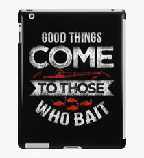 Good Things Come to those Who Bait iPad Case/Skin
