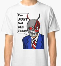 I'm Just Not Me Today, Monster Face in Suit Classic T-Shirt