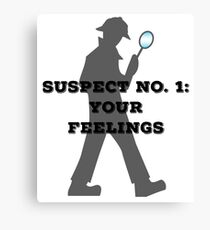 Suspect No. 1: Your Feelings Canvas Print